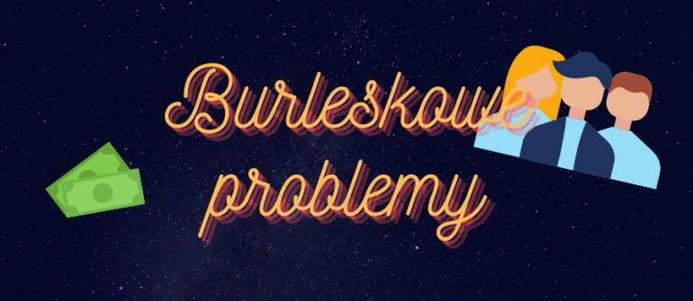 Burleskowe problemy